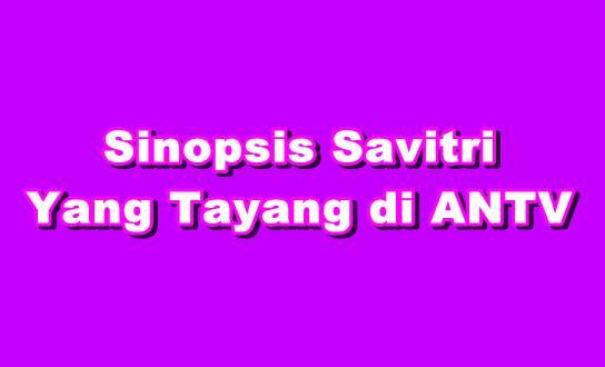 Sinopsis Savitri ANTV