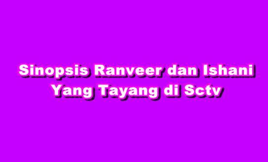 Sinopsis Ranveer dan Ishani