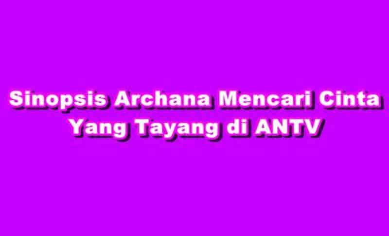SINOPSIS Archana Mencari Cinta ANTV