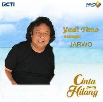 Pemain Sinetron Cinta Yang Hilang - Yadi Timo pemeran Jarwo