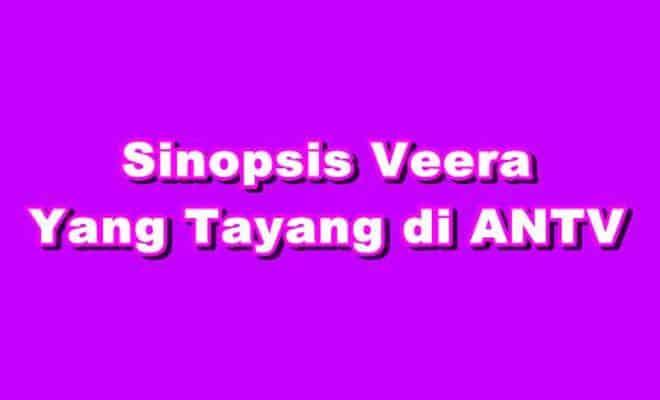 SINOPSIS Veera ANTV