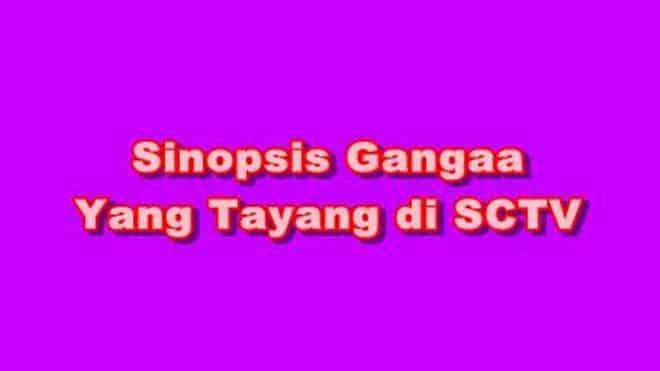 SINOPSIS Gangaa SCTV