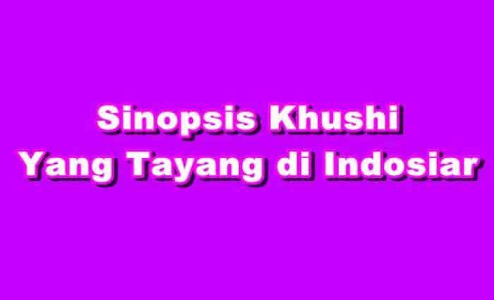 Sinopsis Khushi INDOSIAR Episode 1 - 405 Terakhir Terlengkap