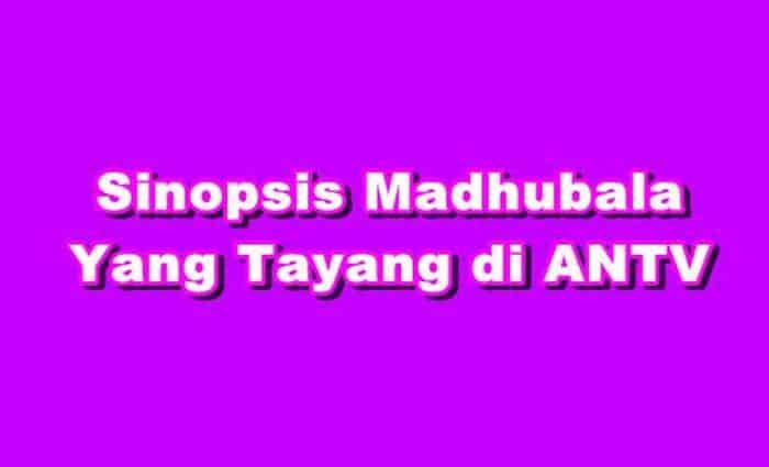 SINOPSIS Madhubala ANTV Episode 1 - 648 Terakhir Terlengkap