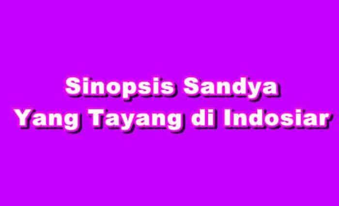 SINOPSIS Sandya INDOSIAR Episode 1 - 1487 Terakhir Lengkap