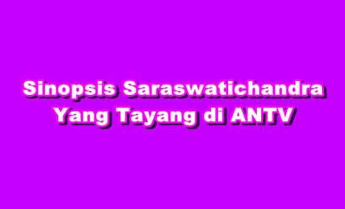 SINOPSIS Saraswatichandra ANTV Episode 1 - 444 Terakhir